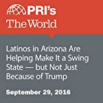 Latinos in Arizona Are Helping Make It a Swing State — but Not Just Because of Trump | Angilee Shah,David Leveille