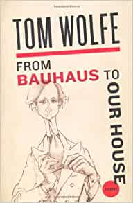 From Bauhaus to Our House: Tom Wolfe: 9780312429140