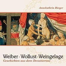 Weiber, Wollust, Weingelage: Geschichten aus dem Decamerone (       ungekürzt) von Giovanni Boccaccio Gesprochen von: Annekathrin Bürger