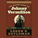 The Adventures of Johnny Vermillion | Loren D. Estleman