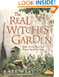The Real Witches' Garden: Spells, Her...