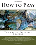 How to Pray: The Art of Effective Prayers (1461130255) by Torrey, Reuben A