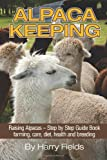 img - for Alpaca Keeping Raising Alpacas - Step by Step Guide Book... farming, care, diet, health and breeding book / textbook / text book
