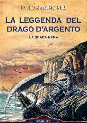 La Leggenda del Drago d'Argento La spada nera PDF