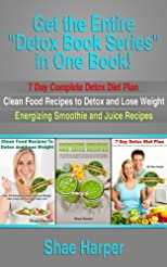 Detox Book Series (3 books) in One Book: Includes (Book 1) 7 Day Complete Detox Diet Plan, (Book 2) Clean Eating Food Recipes, (Book 3) Smoothie and Juice Recipes