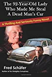 Fred Schäfer The 92-Year-Old Lady Who Made Me Steal a Dead Man's Car: A thrilling and seriously funny novel