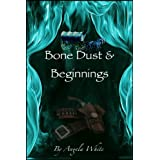 Bone Dust & Beginnings (Alexa's Travels Book 1) ~ Angela White