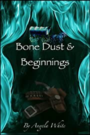 Bone Dust & Beginnings (Alexa's Travels)