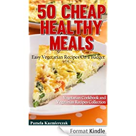 50 Cheap Healthy Meals - Easy Vegetarian Recipes On a Budget (Vegetarian Cookbook and Vegetarian Recipes Collection 2) (English Edition)