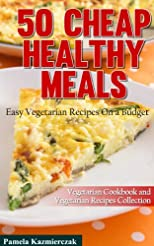 Cheap Healthy Meals - Easy Vegetarian Recipes On a Budget (Vegetarian Cookbook and Vegetarian Recipes Collection)