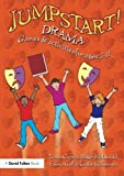 img - for Jumpstart! Drama: Games and Activities for Ages 5-11 by Cremin, Teresa, McDonald, Roger, Goff, Emma, Blakemore, Louise (April 29, 2009) Paperback 1 book / textbook / text book