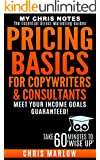 Pricing Basics for Copywriters & Consultants: Meet Your Income Goals - Guaranteed! (Copywriters Pricing Bootcamp Book 1)
