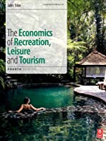The Economics of Recreation, Leisure and Tourism, 4th Edition Front Cover
