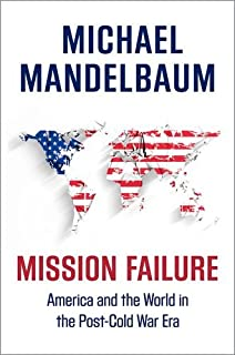 Book Cover: Mission Failure: America and the World in the Post-Cold War Era