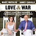 Love & War: Twenty Years, Three Presidents, Two Daughters and One Louisiana Home (       UNABRIDGED) by James Carville, Mary Matalin Narrated by James Carville, Mary Matalin