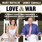 Love & War: Twenty Years, Three Presidents, Two Daughters and One Louisiana Home | [James Carville, Mary Matalin]