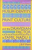 Muslim Identity, Print Culture and the Dravdian Factor in Tamil Nadu