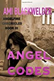 Angel Codes (AngelFire Chronicles) by Ami Blackwelder