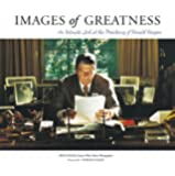 Images of Greatness: An Intimate Look at the Presidency of Ronald Reagan