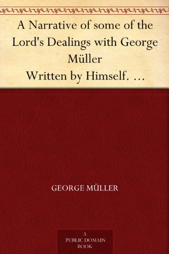 George Müller - A Narrative of some of the Lord's Dealings with George Müller Written by Himself. Second Part (English Edition)