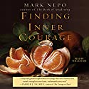 Finding Inner Courage (       UNABRIDGED) by Mark Nepo Narrated by Mark Nepo