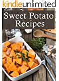 Sweet Potato Recipes :The Ultimate Guide - Over 30 Delicious & Best Selling Recipes (English Edition)