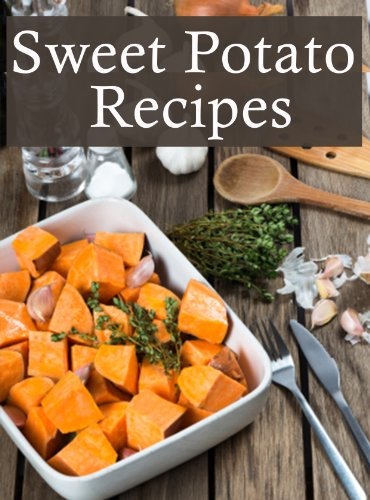 Sweet Potato Recipes :The Ultimate Guide - Over 30 Delicious & Best Selling Recipes by Terri Smitheen, Encore Books