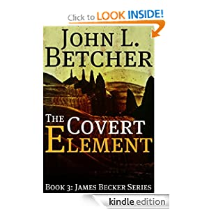 "The Covert Element - A James Becker Thriller (James ""Beck"" Becker Suspense/Thriller Series)"