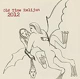 2012 by OLD TIME RELIJUN (2005-09-06)