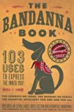 The Bandanna Book: 103 Uses to Express the Inner You!