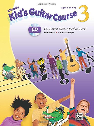 Alfred's Kid's Guitar Course 3: The Easiest Guitar Method Ever!