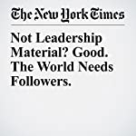 Not Leadership Material? Good. The World Needs Followers. | Susan Cain
