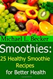 Michael L. Becker Smoothies:: 25 Healthy Smoothie Recipes for Better Health (Optimum Health Series)