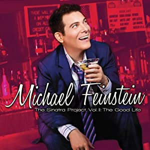 Michael Feinstein The Sinatra Project: Vol III: The Good Life