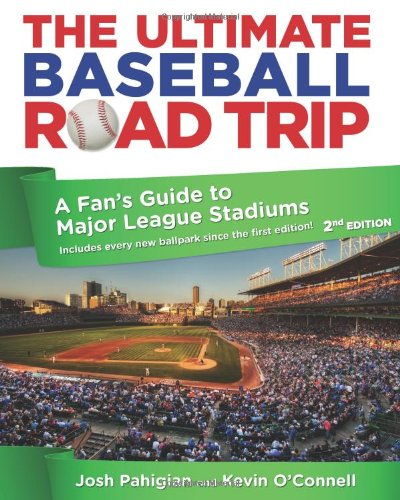 The Ultimate Baseball Road Trip, 2nd: A Fan's Guide to Major League Stadiums: Josh Pahigian, Kevin O'Connell: 9780762773404: Amazon.com: Books