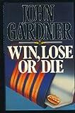 Win, Lose or Die John Gardner