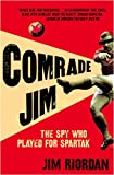 Comrade Jim: The Spy Who Played for Spartak