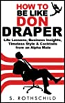 How to be like Don Draper: Life Lesso...