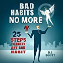 Bad Habits No More: 25 Steps to Break ANY Bad Habit (       UNABRIDGED) by S.J. Scott Narrated by Greg Zarcone
