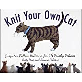 Knit Your Own Cat: Easy-to-Follow Patterns for 16 Frisky Felines
