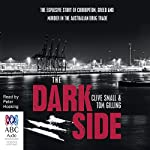 The Dark Side: The explosive story of corruption, greed and murder in the Australian drug trade | Clive Small,Tom Gilling