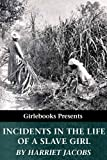 Incidents in the Life of a Slave Girl (Girlebooks Classics)