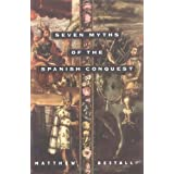 Seven Myths of the Spanish Conquest ~ Matthew Restall