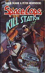 Kill Station (Space Cops) by Diane Duane and Peter Morwood