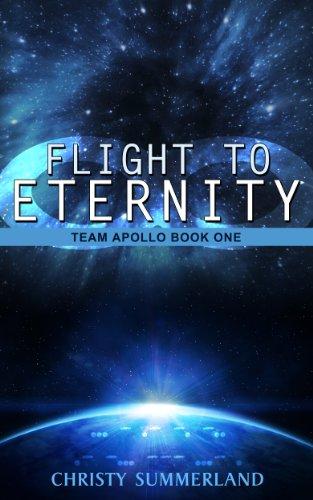 Book: Flight To Eternity - Team Apollo Book One - Eternity Series Book One (The Eternity Series) by Christy Summerland