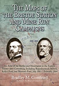 The Maps of the Bristoe Station and Mine Run Campaigns: An Atlas of the Battles and Movements in the Eastern... by Bradley Gottfried