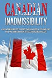 Canadian Inadmissibility: Gain Admissibility to Visit Canada with a Felony, DUI, or DWI. Immigration Intelligece Made Easy (International Inadmissibility Immigration Intelligence Book 1)
