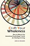 img - for Craft Your Wholeness: How to Make and Use Intentional SoulCollage  Cards for Healing and Living book / textbook / text book