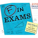F in Exams 2015 Daily Calendar: 365 Days of the Very Best Totally Wrong Test Answers