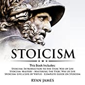 Stoicism: 3 Books in One: Stoicism: Introduction to the Stoic Way of Life, Stoicism Mastery: Mastering the Stoic Way of Life, Stoicism: Live a Life of Virtue - Complete Guide on Stoicism | [Ryan James]